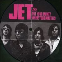 "Jet-Put Your Money Where Your Mouth Is [7"" Vinyl Picture Disc Single 2006]"
